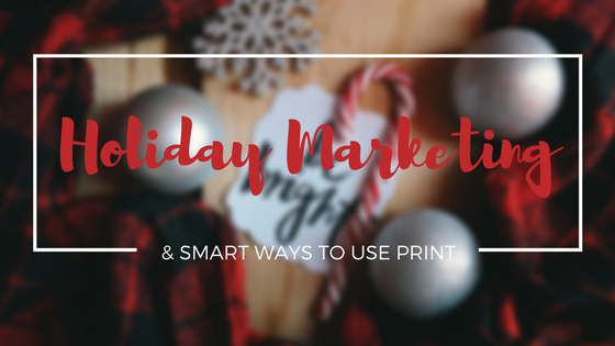 Smart Ways Print Adds to Your Holiday Marketing