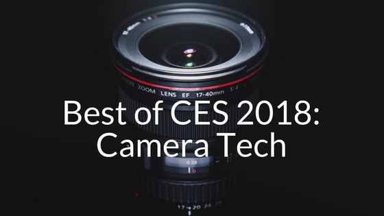 Coolest Camera Tech from CES 2018