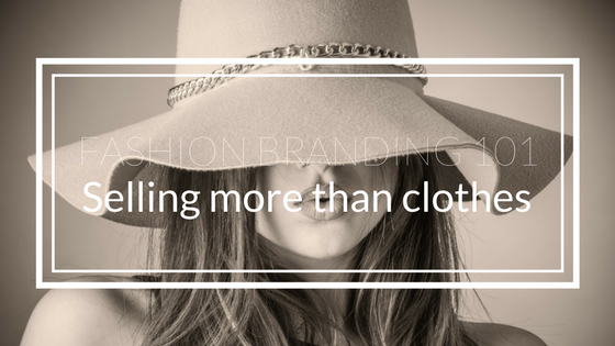 Fashion Branding 101: Sell more than clothes