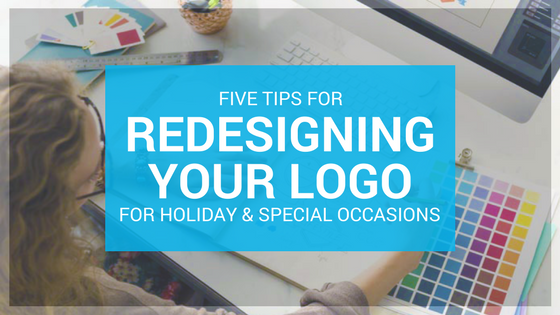 Five Tips for Redesigning Your logo for Holiday and Special Occasion Promotions